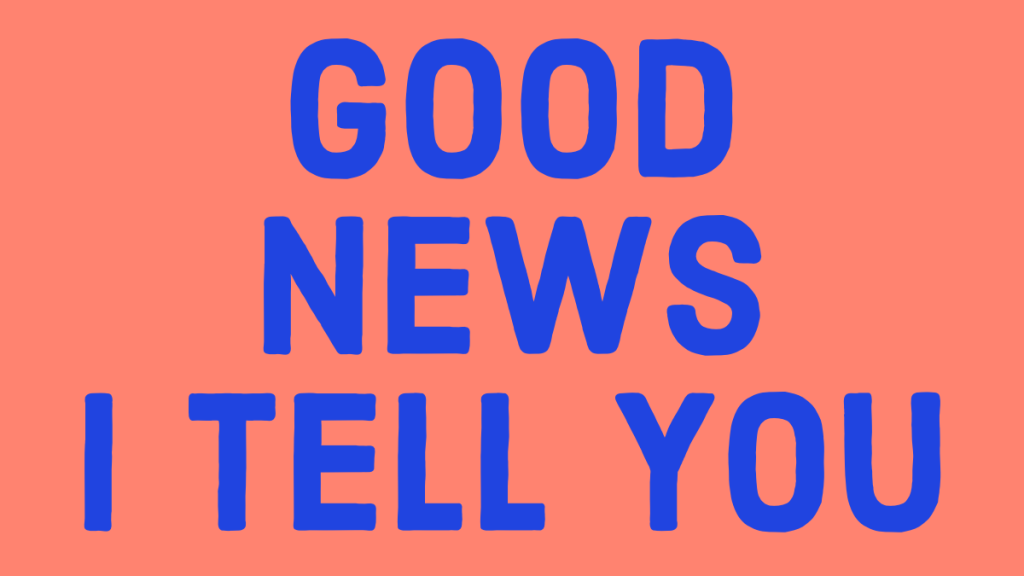 a graphic with the words 'good news I tell you'